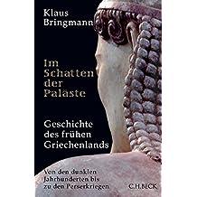 Im Schatten der Paläste: Geschichte des frühen Griechenlands