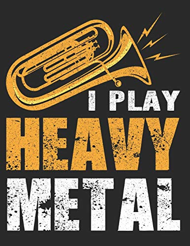 I Play Heavy Metal: Funny Tuba Player Music Sheet Composition Notebook Back to School Marching Band French Horn Mellophone - 120 Pages Manuscript ... In for Musicians Music Lover Band Members