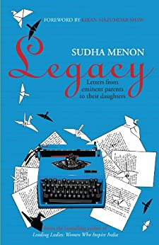 Legacy: Letters from eminent parents to their daughters by [Menon, Sudha]