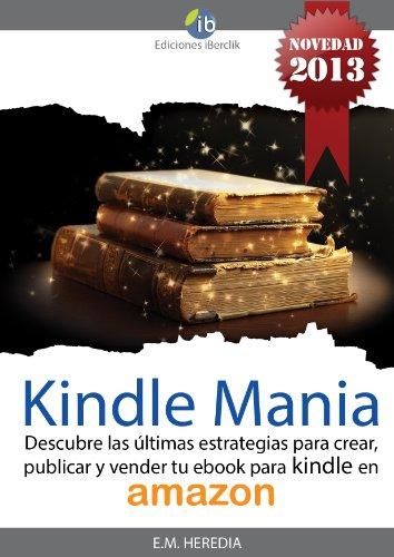 Kindle-Mania (Descubre las estrategias para crear, publicar y ...