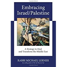 Embracing Israel/Palestine: A Strategy to Heal and Transform the Middle East by Michael Lerner (2011-11-22)