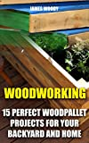 Image de Woodworking: 15 Perfect Wood Pallet Projects for Your Backyard And Home: (Pallet Wood