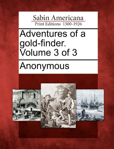 Adventures of a gold-finder. Volume 3 of 3