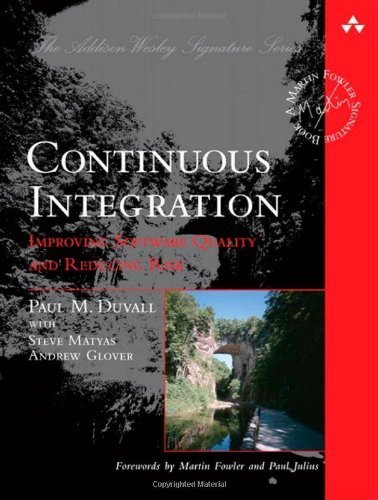 Continuous Integration: Improving Software Quality and Reducing Risk by Paul M. Duvall, Steve Matyas, Andrew Glover (2007) Paperback