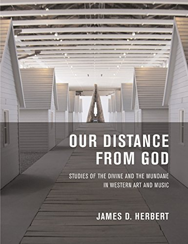 Our Distance from God Studies of the Divine and the Mundane in Western Art and Music