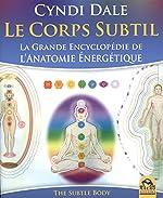 Le Corps subtil - La grande encyclopédie de l'Anatomie énergétique de Cyndi Dale