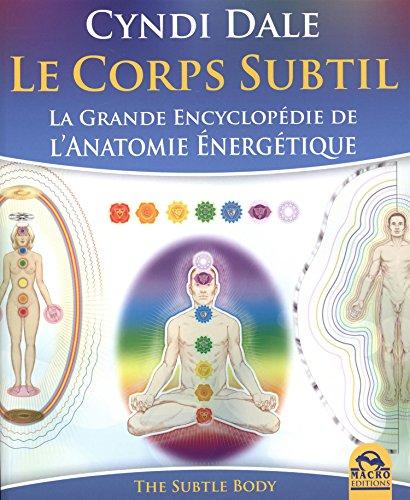 Le Corps subtil: La grande encyclopédie de l'Anatomie énergétique par Cyndi Dale