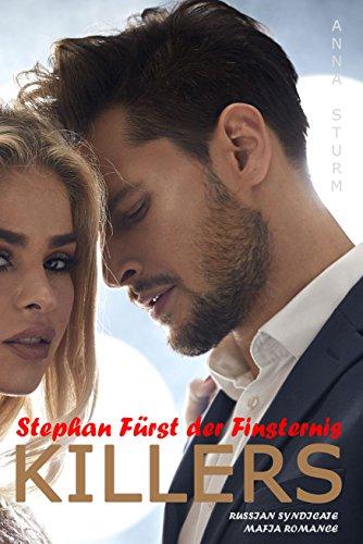 KILLERS: Stephan - Fürst der Finsternis (RUSSIAN SYNDICATE Mafia Romance) von [Sturm, Anna]
