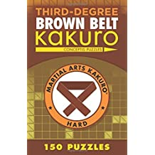 Third-Degree Brown Belt Kakuro (Martial Arts Puzzles Series) by Conceptis Puzzles (2016-11-01)