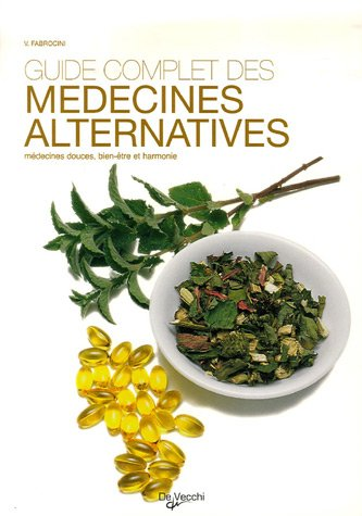 Guide complet des médecines alternatives : Médecines douces, bien-être et harmonie