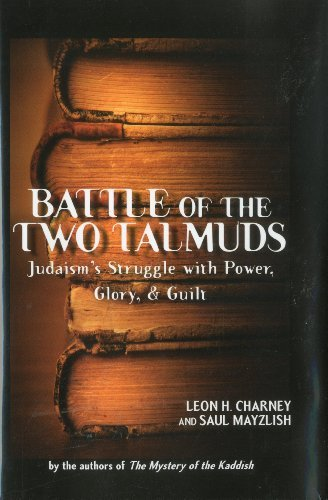 Battle of the Two Talmuds: Judaism's Struggle with Power, Glory, & Guilt by Leon Charney (2010-10-16)