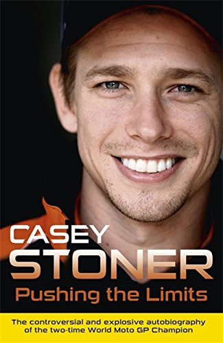 Pushing the Limits: The Two-Time World MotoGP Champion's Own Explosive Story por Casey Stoner