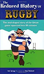 The Reduced History of Rugby: The Oval-shaped Story of the Union Game Squeezed into 80 Minutes by Iain Spragg (2006-02-06)