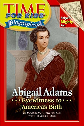 Abigail Adams: Eyewitness to America's Birth (Time for Kids Biographies (Paperback))