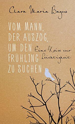 Buchcover Vom Mann, der auszog, um den Frühling zu suchen: Eine Reise zur Leichtigkeit