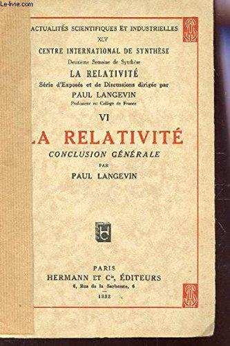 La relativité - Conclusion générale - dans la série Centre International de Synthèse, La Relativité, série d'exposés et de discussions dirigée par Paul Langevin, n° VI, A.S.I. n° 45 par Langevin (Paul)