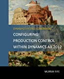 Configuring Production Control Within Dynamics AX 2012 (Dynamics AX 2012 Barebones Configuration Guides Book 13) (English Edition)