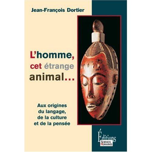 L'homme, cet étrange animal : Aux origines du langage, de la culture, de la pensée