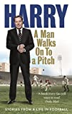A Man Walks On To a Pitch: Stories from a Life in Football