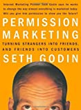 Permission Marketing : Turning Strangers Into Friends And Friends Into Customers by Godin, Seth (1999) Hardcover