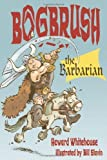 Bogbrush the Barbarian by Howard Whitehouse (2010-09-01)