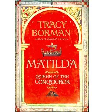 Matilda Queen of the Conqueror by Borman, Tracy ( Author ) ON Sep-01-2011, Hardback