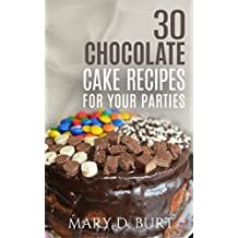 30 Chocolate Cake Receipes For Your Parties: Christmas Cooking Menu, Menu For Kid,Fast  Cooking  (English Edition)