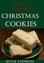 Christmas Cookies: Old Fashion, Home Made Christmas Cookie Recipes (Simply Delicious Cookbooks Book 3) (English Edition)