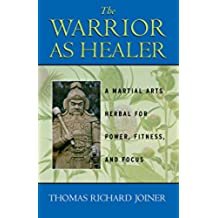 Warrior as Healer: A Martial Arts Herbal for Power, Fitness, and Focus