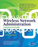 Wireless Network Administration A Beginner's Guide (Network Pro Library)