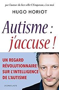 Autisme : j'accuse ! par Hugo Horiot