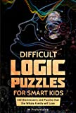 Difficult Logic Puzzles for Smart Kids: 150 Brainteasers and Puzzles the Whole Family will Love (Books for Smart Kids Series Book 4)