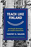 Teach Like Finland – 33 Simple Strategies for Joyful Classrooms