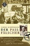 Der Passfälscher: Die unglaubliche Geschichte eines jungen Grafikers, der im Untergrund gegen die Nazis kämpfte (Lebensbilder, jüdische Erinnerungen und Zeugnisse) - Cioma Schönhaus