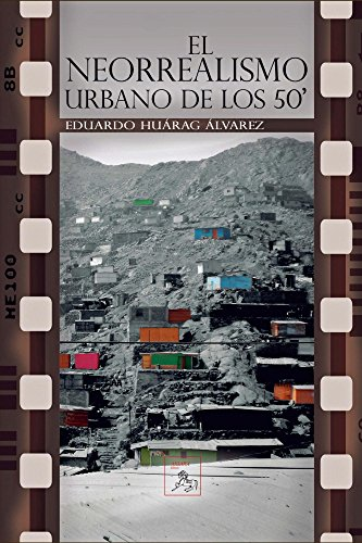 El neorealismo urbano de los 50' por Eduardo Huárag Álvarez