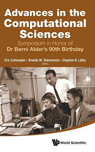 Advances in the Computational Sciences: Proceedings of the Symposium in Honor of Dr Berni Alder's 90th Birthday
