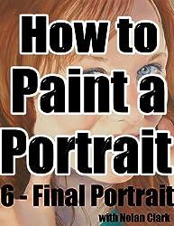 How to Paint a Portrait Part 6: Final Portrait (English Edition)