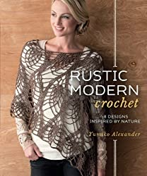 Rustic Modern Crochet: 18 Designs Inspired by Nature by Yumiko Alexander (2014-01-16)
