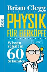 Physik für Eierköpfe: Wissenschaft in 60 Sekunden
