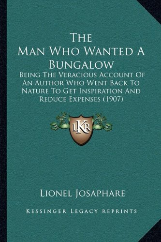 the-man-who-wanted-a-bungalow-being-the-veracious-account-of-an-author-who-went-back-to-nature-to-ge
