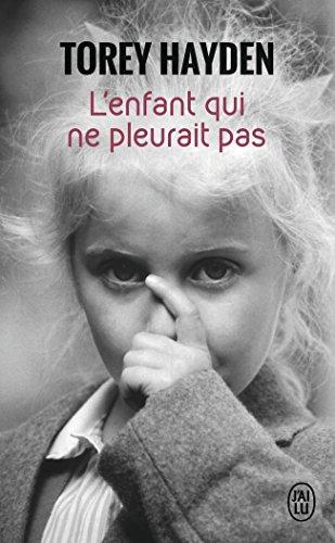 L'enfant qui ne pleurait pas : Le témoignage d'une enfant battue par Torey L. Hayden