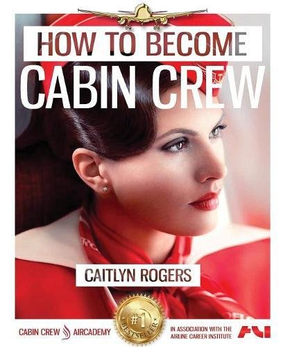 How to Become e Cabin Crew: The Ultimate Step by Step Guide to Acing the Cabin Crew Interview