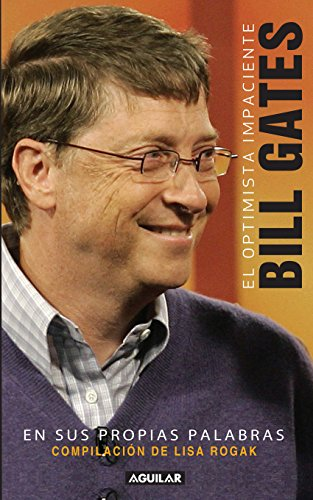 El optimista impaciente: Bill Gates en sus palabras por Rose Cooper