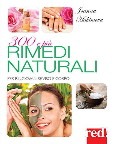 300 e più rimedi naturali: Per ringiovanire viso e corpo (Bella e in forma)