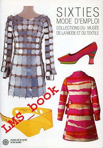 Sixties mode d'emploi : Album de l'exposition, Paris, Musée de la mode et du textile, 19 novembre 2002-16 mars 2003