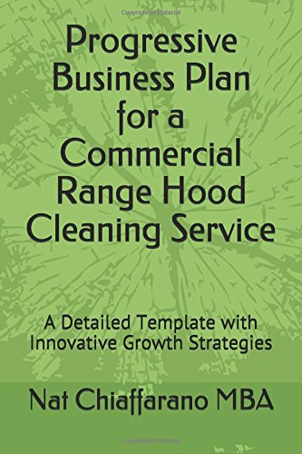 Progressive Business Plan for a Commercial Range Hood Cleaning Service: A Detailed Template with Innovative Growth Strategies