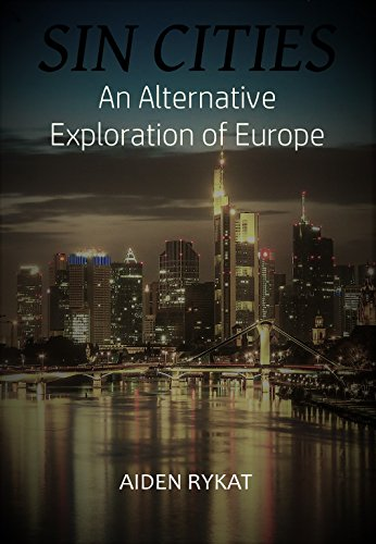 Sin Cities: An Alternative Exploration of Europe (English Edition)