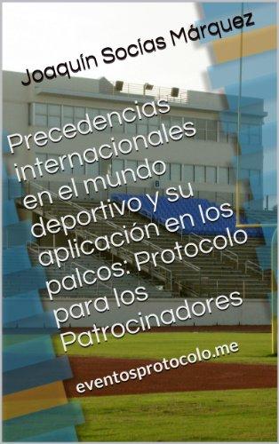 Precedencias internacionales en el mundo deportivo y su aplicación en los palcos: Protocolo para los Patrocinadores por Joaquín Socías Márquez