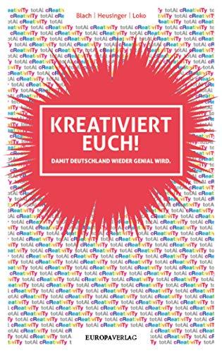 Kreativiert euch!: Damit Deutschland wieder genial wird
