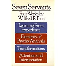 Seven Servants: Four Works by Wilfred R. Bion (1978-01-01)